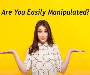 Are you easily Manipulated?
