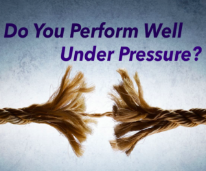 Do you perform well under Pressure?