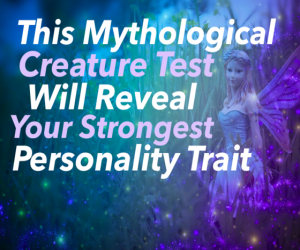 This Mythological Creature Test will Reveal your strongest Personality Trait