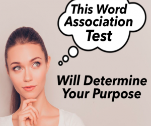 This Word Association Test Will Determine Your Purpose