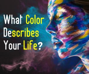 What Color describes your Life?
