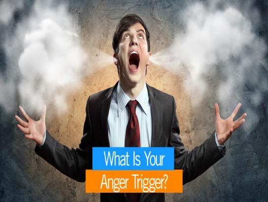 What is your Anger trigger?