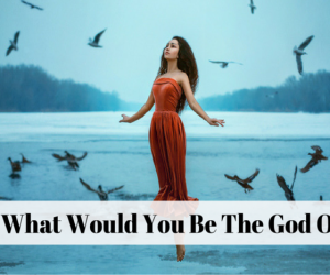 What would you be the God of?