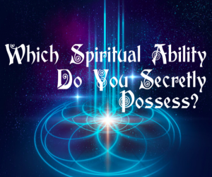 Which Spiritual Ability do you secretly Possess?