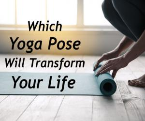 Which Yoga pose will transform your Life?